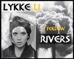 I follow rivers – Lykke Li